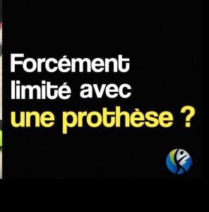 Vidéo : Forcement limité avec une prothèse ?