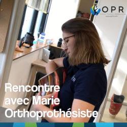 Rencontre avec Marie, orthoprothésiste chez OPR, établissement spécialisé dans la fabrication d'orthèses et de prothèses à Rennes et à Avranches.