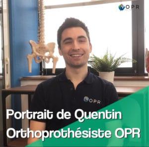 Portrait de Quentin, Orthoprothésiste OPR !